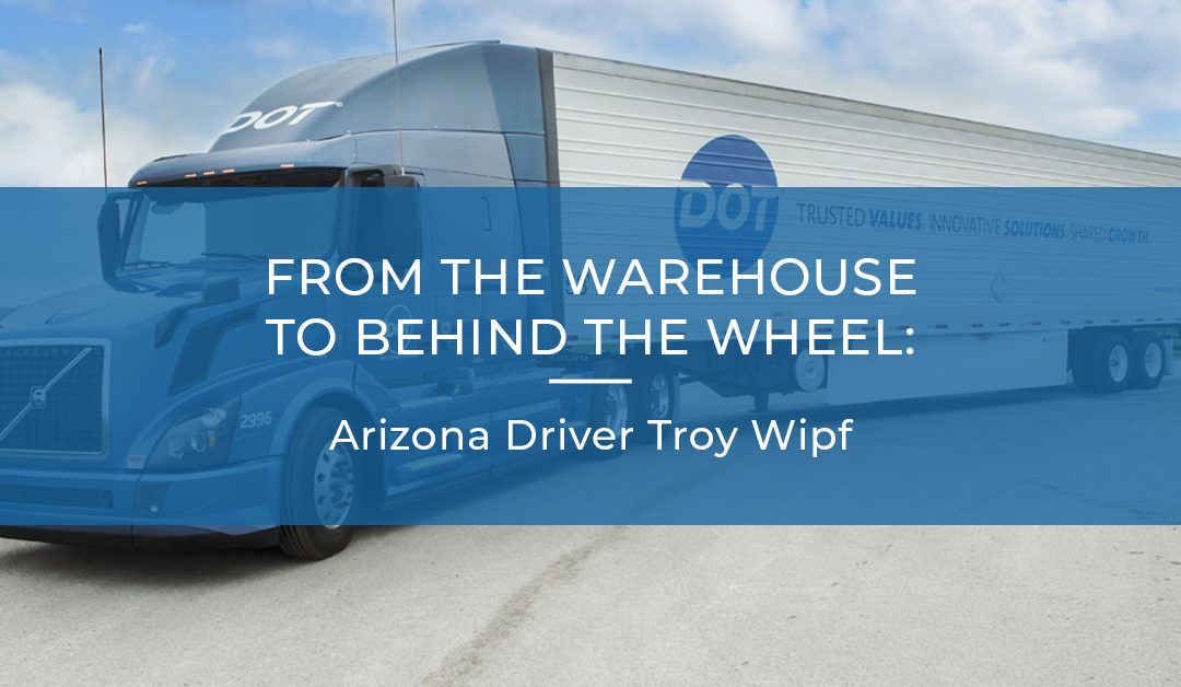 From the Warehouse to Behind the Wheel: Dot Foods Arizona Driver Troy Wipf