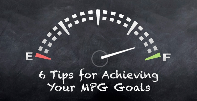 6 Tips for Achieving Your MPG Goals