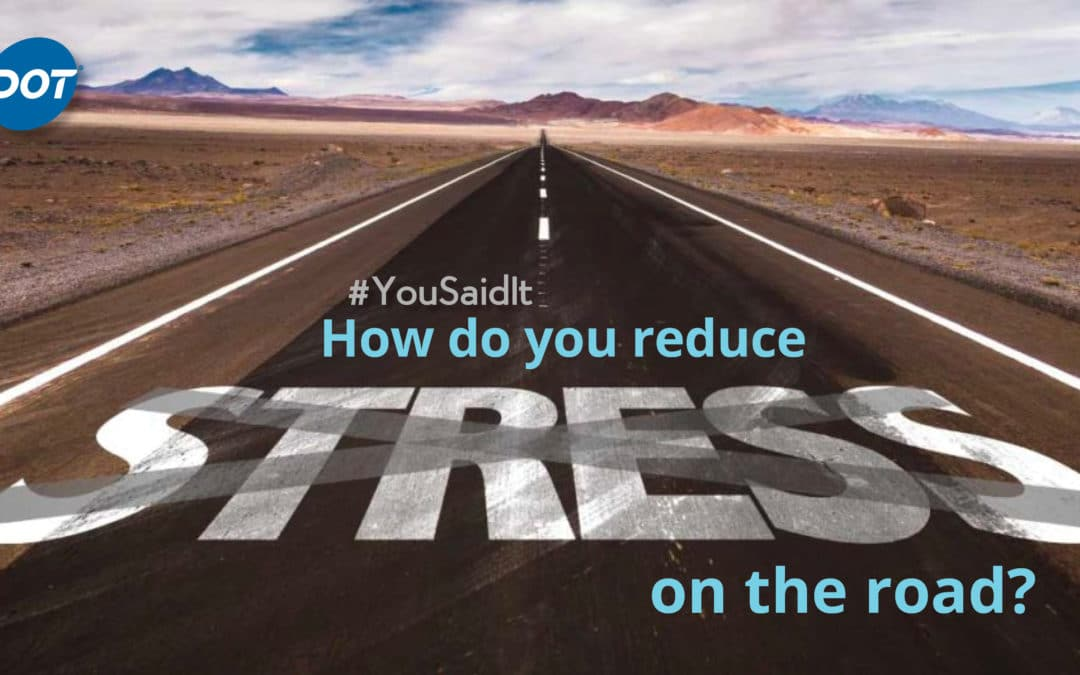 #YouSaidIt: How do you reduce stress on the road?